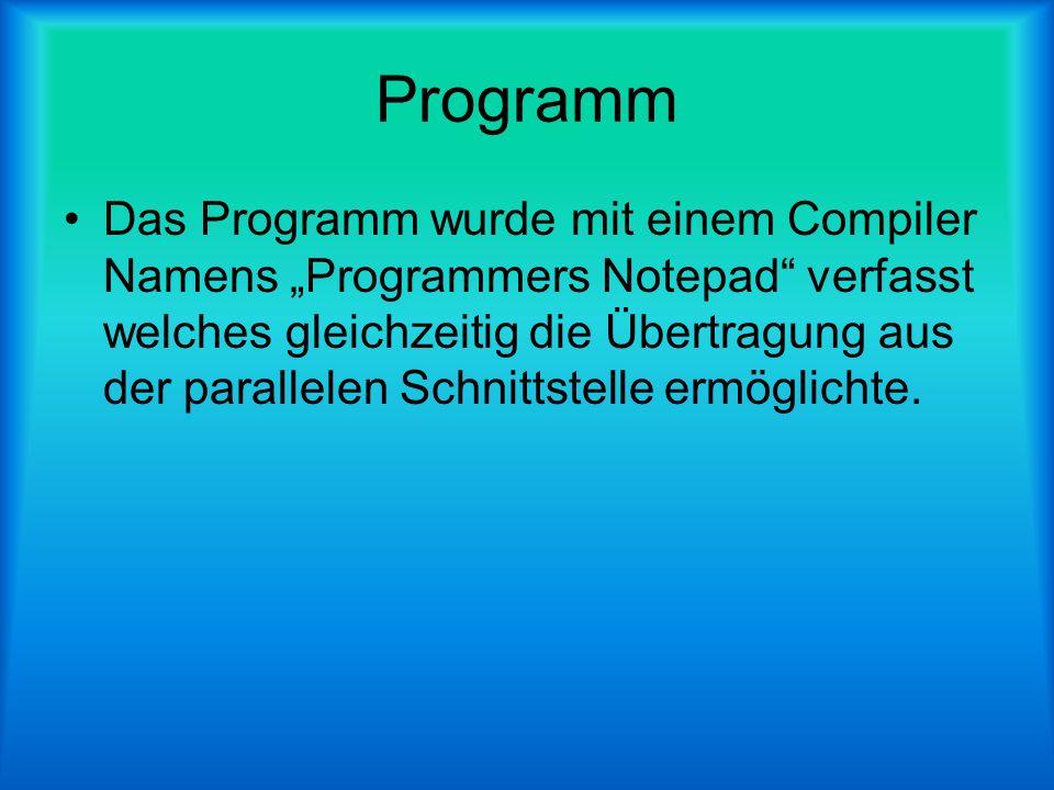 Programm Das Programm wurde mit einem Compiler Namens Programmers Notepad verfasst welches gleichzeitig die Übertragung aus der parallelen Schnittstel