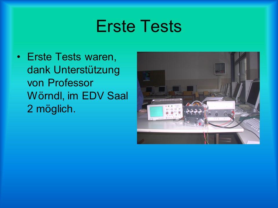 Erste Tests Erste Tests waren, dank Unterstützung von Professor Wörndl, im EDV Saal 2 möglich.