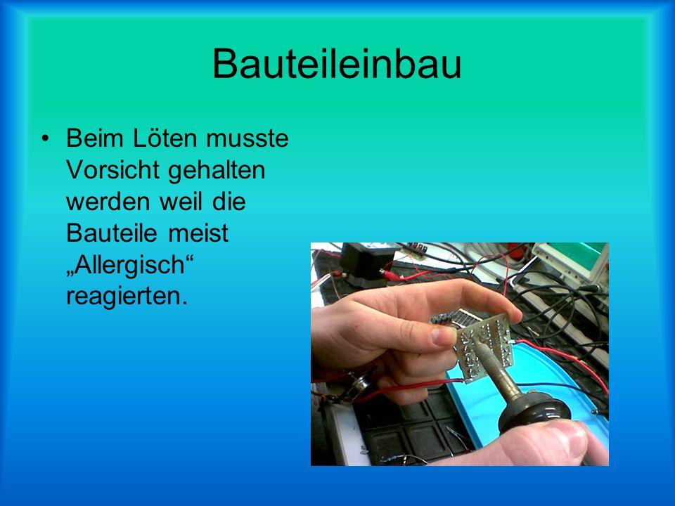 Bauteileinbau Beim Löten musste Vorsicht gehalten werden weil die Bauteile meist Allergisch reagierten.