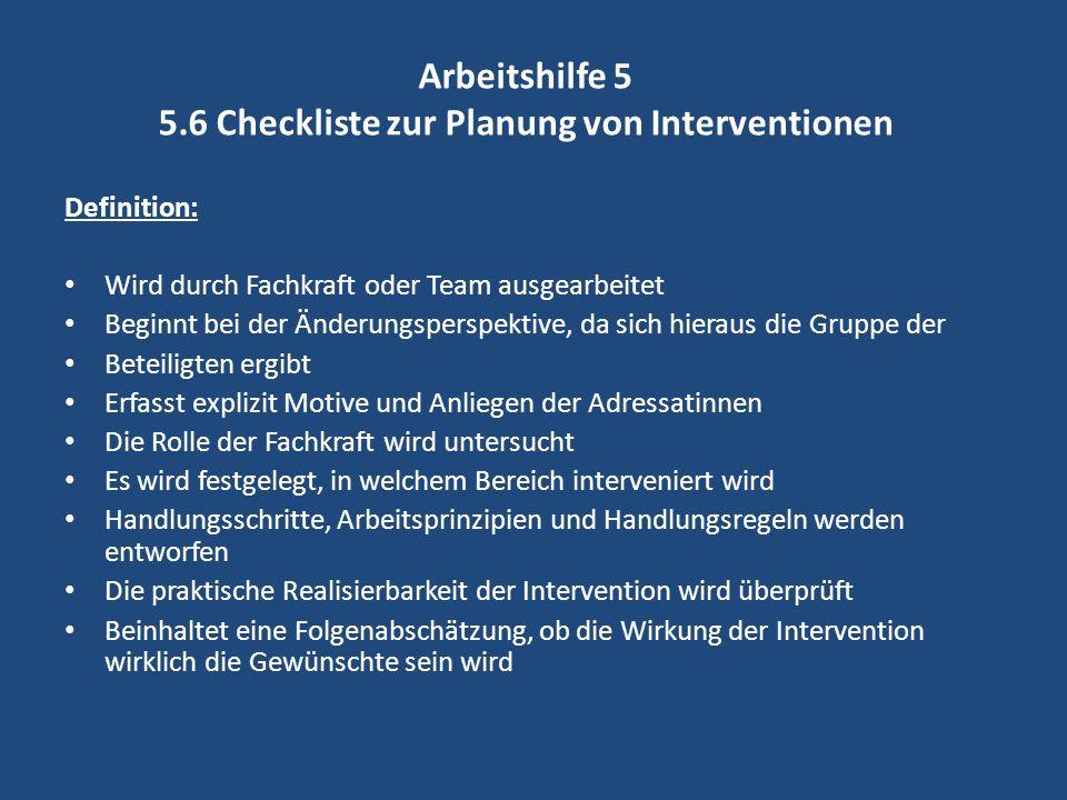 Arbeitshilfe 5 5.6 Checkliste zur Planung von Interventionen Definition: Wird durch Fachkraft oder Team ausgearbeitet Beginnt bei der Änderungsperspek