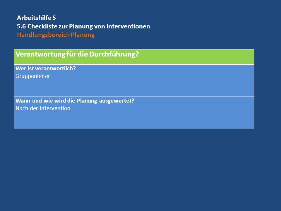 Verantwortung für die Durchführung? Wer ist verantwortlich? Gruppenleiter Wann und wie wird die Planung ausgewertet? Nach der Intervention. Arbeitshil