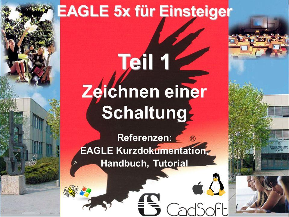 © raf/sev V1.0 01/11 Teil 1 Referenzen: EAGLE Kurzdokumentation, Handbuch, Tutorial EAGLE 5x für Einsteiger Zeichnen einer Schaltung