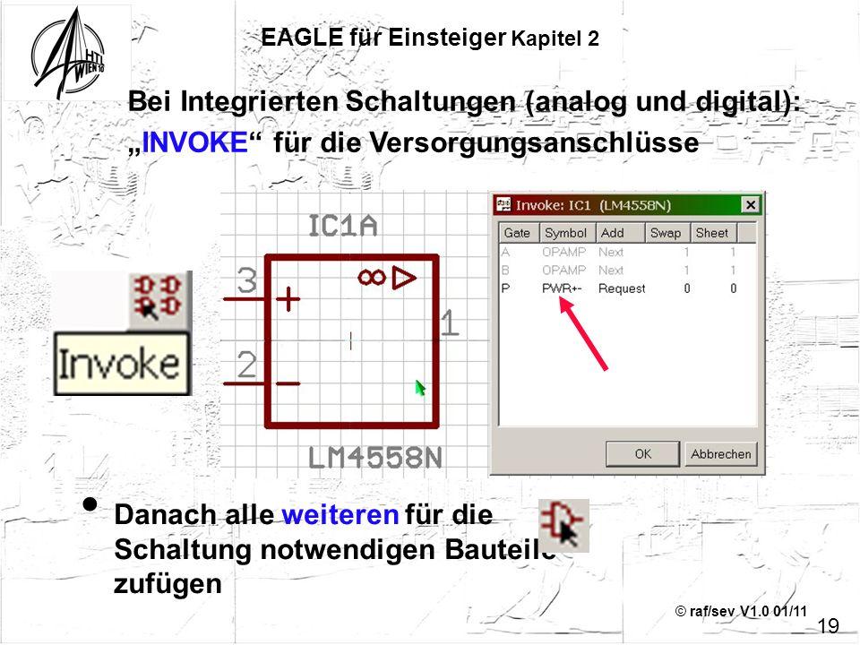 © raf/sev V1.0 01/11 Bei Integrierten Schaltungen (analog und digital): INVOKE für die Versorgungsanschlüsse 19 Danach alle weiteren für die Schaltung