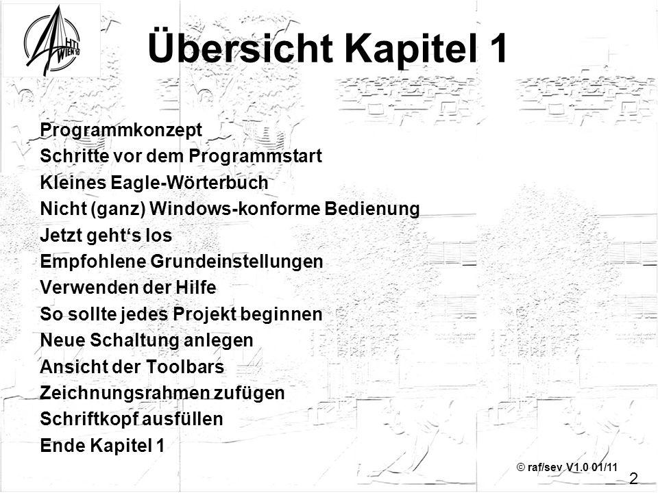 © raf/sev V1.0 01/11 Übersicht Kapitel 1 Programmkonzept Schritte vor dem Programmstart Kleines Eagle-Wörterbuch Nicht (ganz) Windows-konforme Bedienu