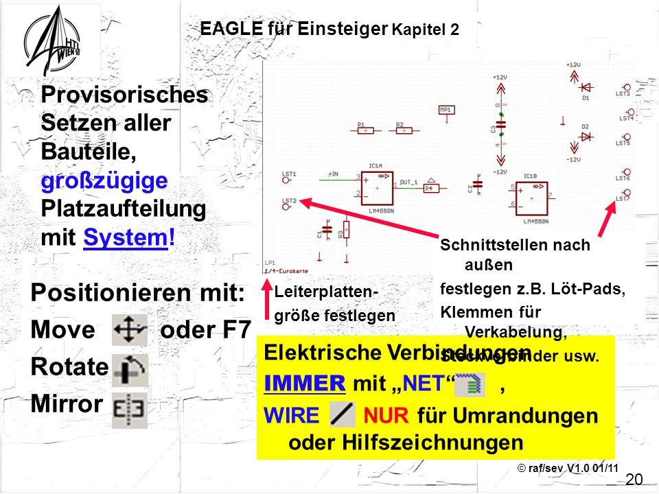 © raf/sev V1.0 01/11 Elektrische Verbindungen IMMER mit NET, WIRE NUR für Umrandungen oder Hilfszeichnungen Positionieren mit: Move oder F7 Rotate Mir