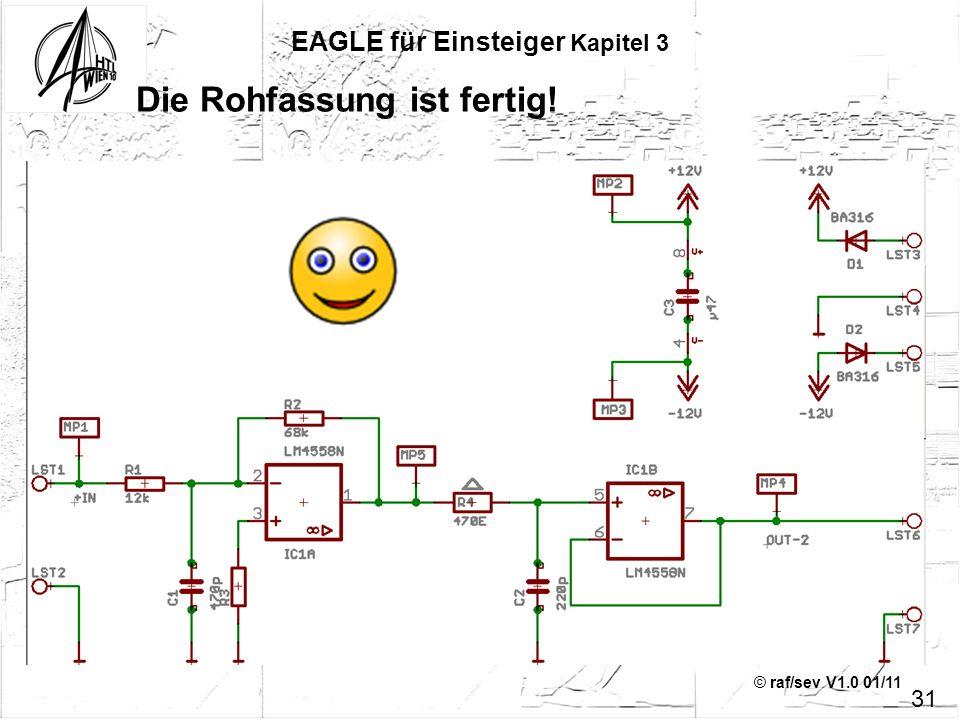 © raf/sev V1.0 01/11 31 EAGLE für Einsteiger Kapitel 3 Die Rohfassung ist fertig!