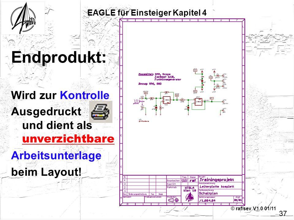 © raf/sev V1.0 01/11 EAGLE für Einsteiger Kapitel 4 Endprodukt: Wird zur Kontrolle Ausgedruckt und dient als unverzichtbare Arbeitsunterlage beim Layo