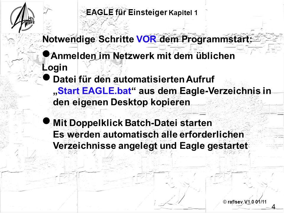 © raf/sev V1.0 01/11 EAGLE für Einsteiger Kapitel 3 Anfängerfehler: Netze durch Bauteile verlegt Netze zu nahe an aktiven Anschlüssen (overlap): meldet der ERC Abhilfe: Move oder F7 25