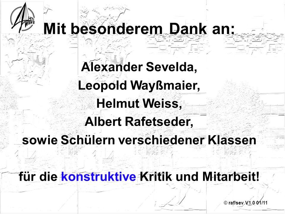 © raf/sev V1.0 01/11 Mit besonderem Dank an: Alexander Sevelda, Leopold Wayßmaier, Helmut Weiss, Albert Rafetseder, sowie Schülern verschiedener Klass