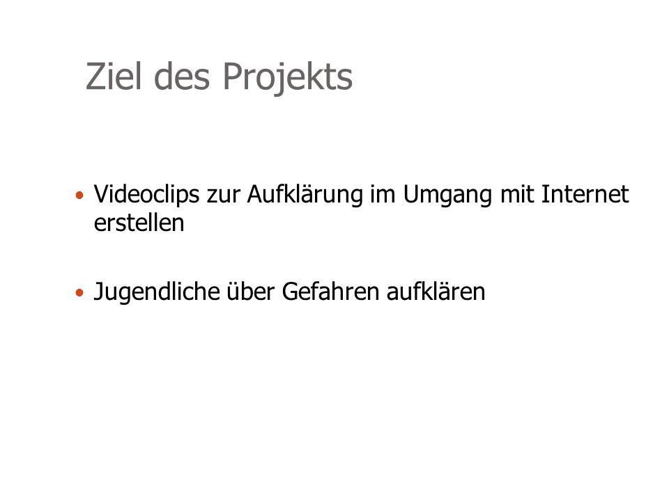 Ziel des Projekts Videoclips zur Aufklärung im Umgang mit Internet erstellen Jugendliche über Gefahren aufklären