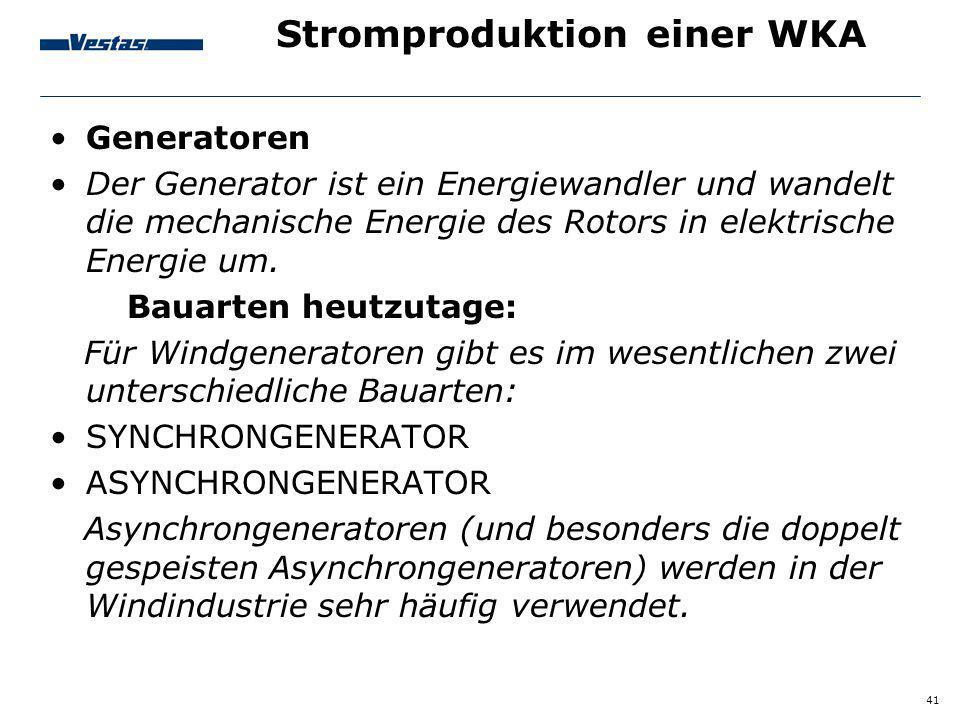 41 Stromproduktion einer WKA Generatoren Der Generator ist ein Energiewandler und wandelt die mechanische Energie des Rotors in elektrische Energie um