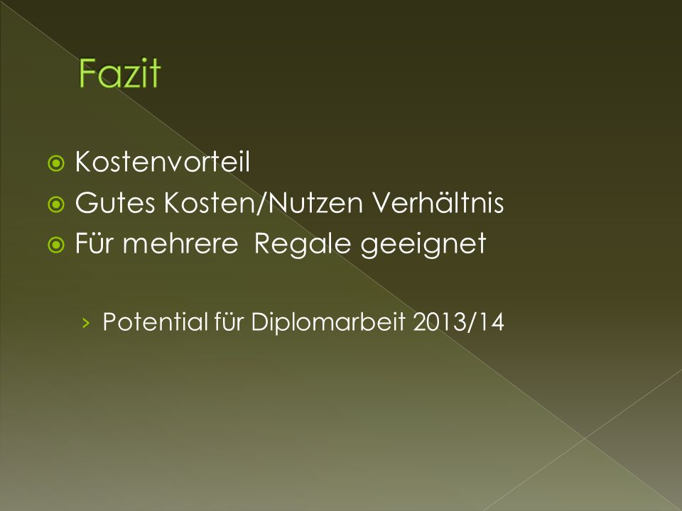 Kostenvorteil Gutes Kosten/Nutzen Verhältnis Für mehrere Regale geeignet Potential für Diplomarbeit 2013/14