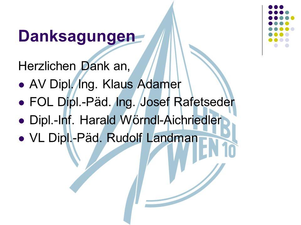 Danksagungen Herzlichen Dank an, AV Dipl. Ing. Klaus Adamer FOL Dipl.-Päd. Ing. Josef Rafetseder Dipl.-Inf. Harald Wörndl-Aichriedler VL Dipl.-Päd. Ru