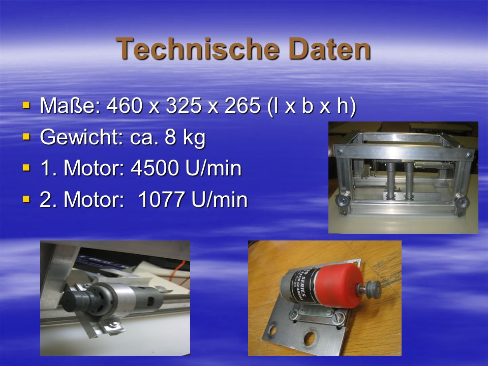 Technische Daten Maße: 460 x 325 x 265 (l x b x h) Maße: 460 x 325 x 265 (l x b x h) Gewicht: ca. 8 kg Gewicht: ca. 8 kg 1. Motor: 4500 U/min 1. Motor