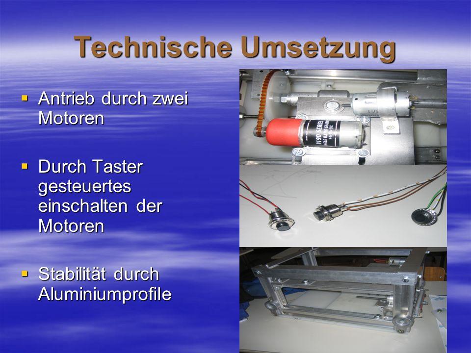 Technische Umsetzung Antrieb durch zwei Motoren Antrieb durch zwei Motoren Durch Taster gesteuertes einschalten der Motoren Durch Taster gesteuertes e