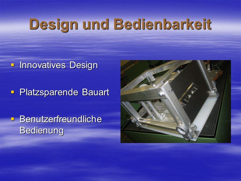 Design und Bedienbarkeit Innovatives Design Innovatives Design Platzsparende Bauart Platzsparende Bauart Benutzerfreundliche Bedienung Benutzerfreundl