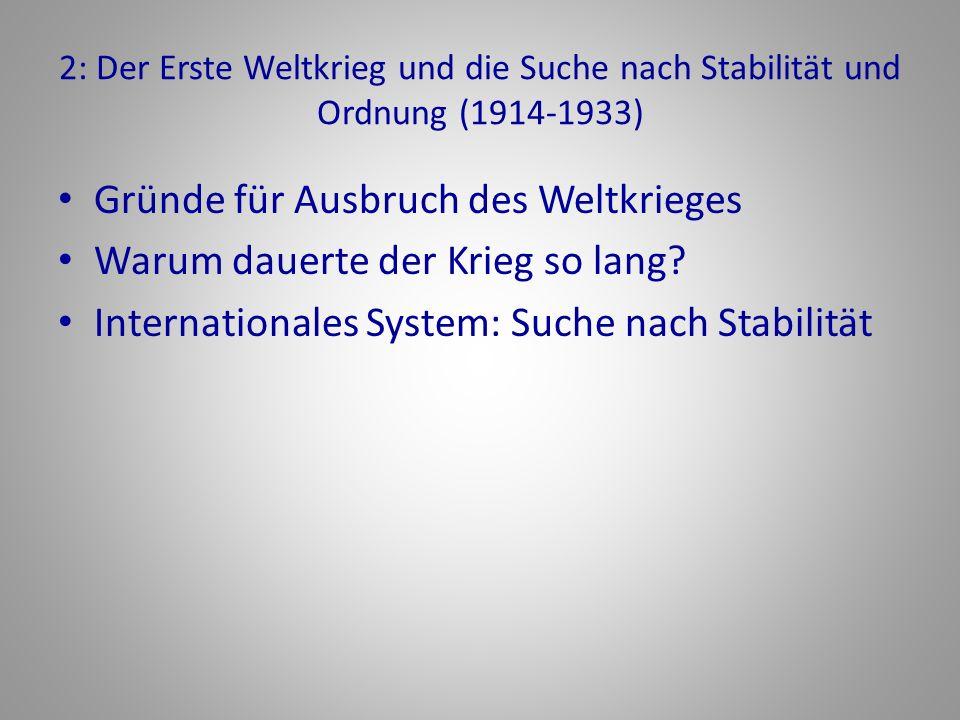 2: Der Erste Weltkrieg und die Suche nach Stabilität und Ordnung (1914-1933) Gründe für Ausbruch des Weltkrieges Warum dauerte der Krieg so lang? Inte