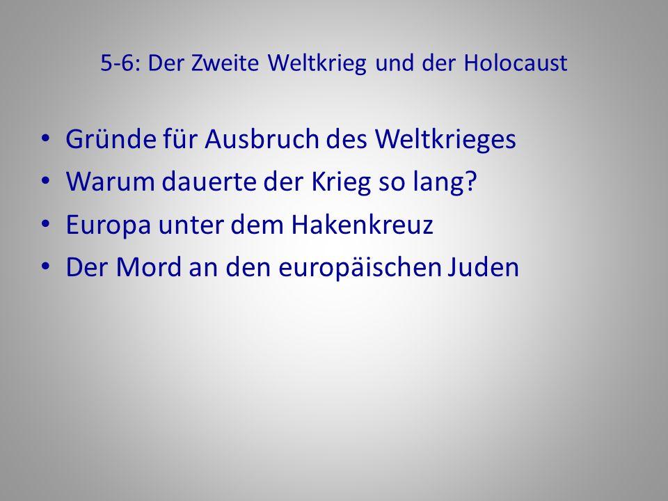 5-6: Der Zweite Weltkrieg und der Holocaust Gründe für Ausbruch des Weltkrieges Warum dauerte der Krieg so lang? Europa unter dem Hakenkreuz Der Mord