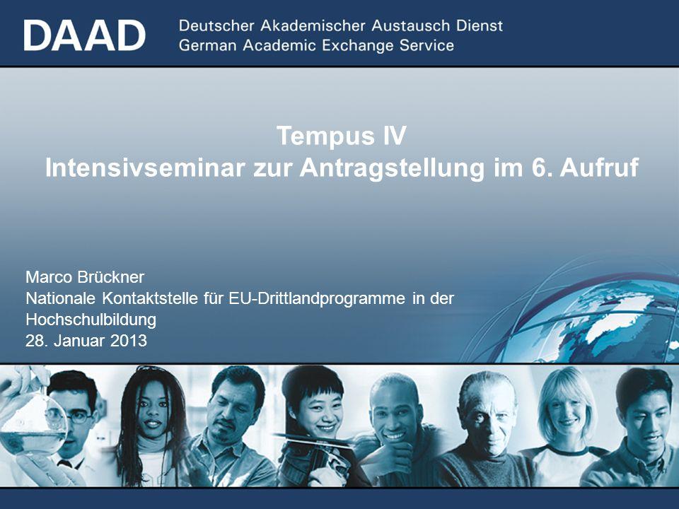 Tempus IV Intensivseminar zur Antragstellung im 6. Aufruf Marco Brückner Nationale Kontaktstelle für EU-Drittlandprogramme in der Hochschulbildung 28.