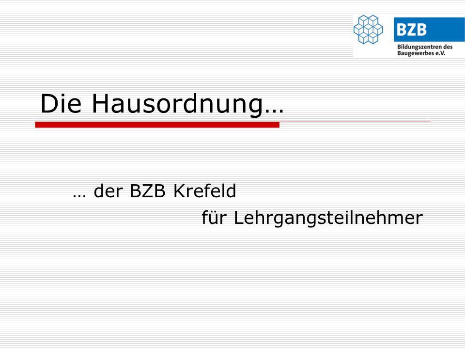 Die Hausordnung… … der BZB Krefeld für Lehrgangsteilnehmer