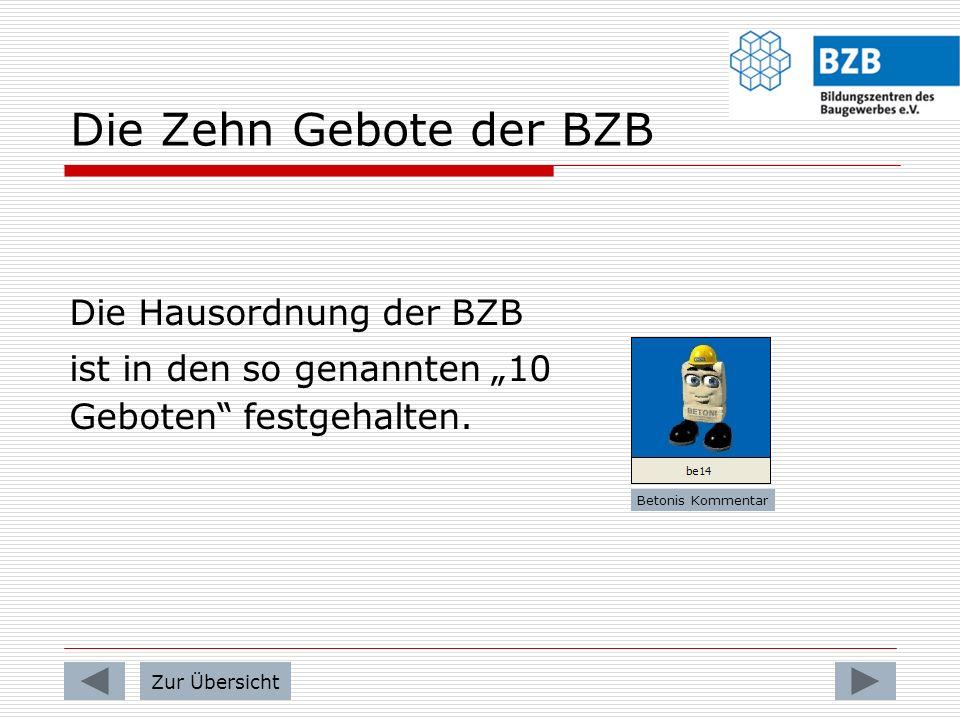 Die Zehn Gebote der BZB Die Hausordnung der BZB ist in den so genannten 10 Geboten festgehalten.