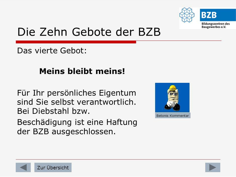 Die Zehn Gebote der BZB Das dritte Gebot: Nicht gehen - ohne zu fragen! Bevor Sie den Ihnen zugewiesenen Arbeitsplatz verlassen möchten, melden Sie si