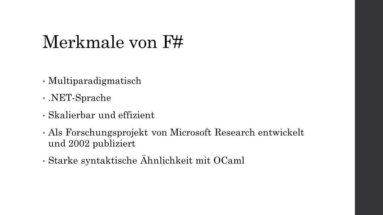 Merkmale von F# Multiparadigmatisch.NET-Sprache Skalierbar und effizient Als Forschungsprojekt von Microsoft Research entwickelt und 2002 publiziert Starke syntaktische Ähnlichkeit mit OCaml