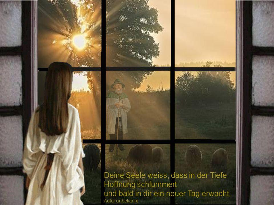 Deine Träume und deine Sehnsüchte tragen Bilder der Hoffnung in sich.