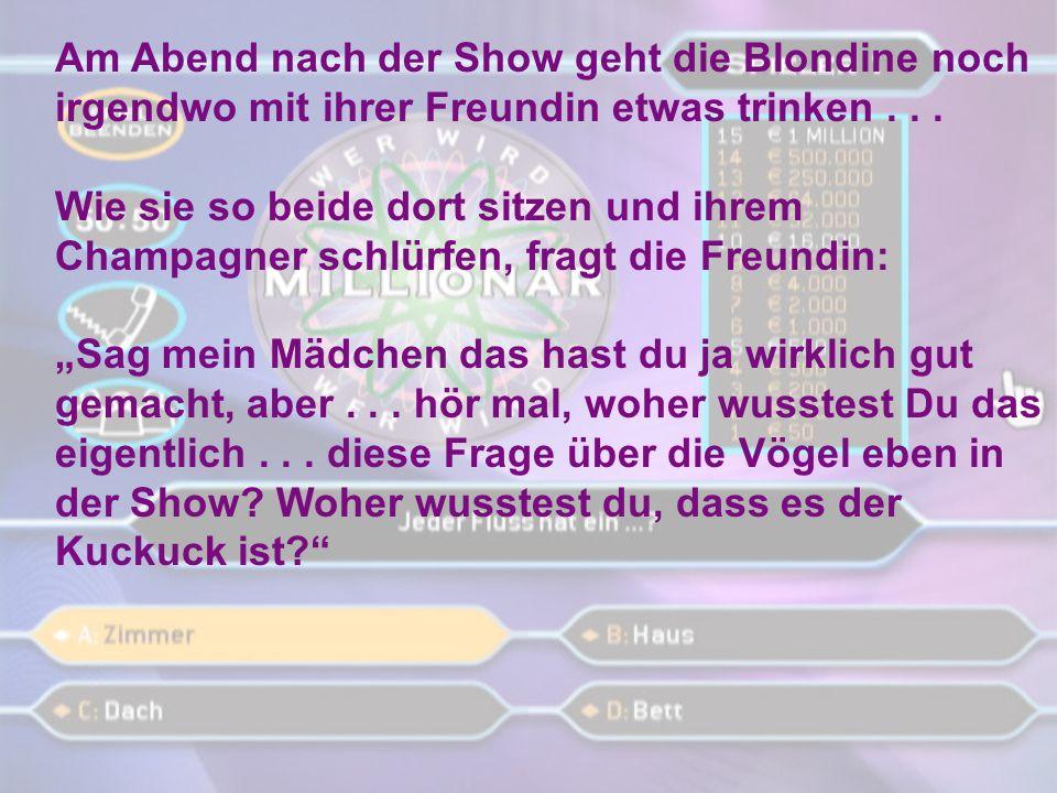 Showmaster: Sie haben 500.000 Euro und entscheiden sich für c) der Kuckuck baut kein eigenes Nest!....