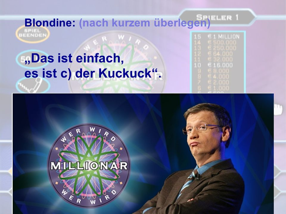 Showmaster: Gut, hier ist die 1.000.000 Euro-Frage: