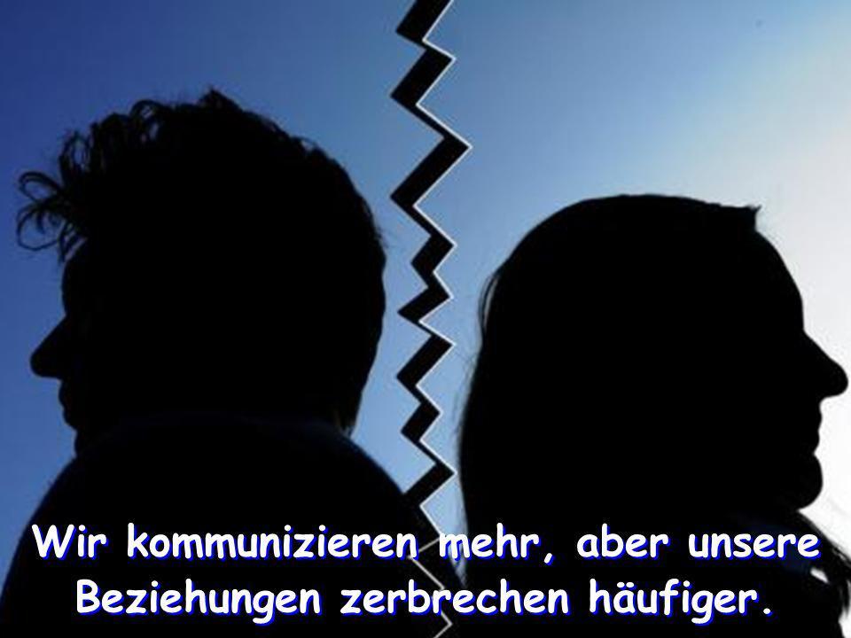 Wir kommunizieren mehr, aber unsere Beziehungen zerbrechen häufiger.