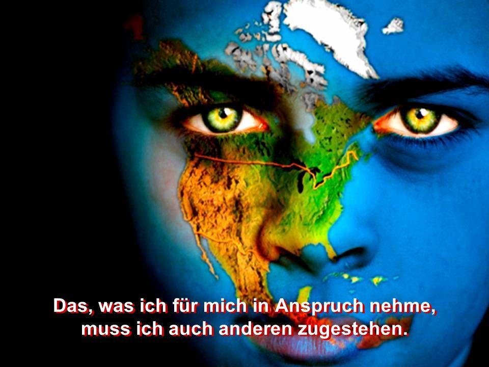 Wir Menschen sind in der Lage, unsere Welt anders zu gestalten und wir tragen auch Verantwortung dafür, wie unsere Welt aussieht. Die Welt verändert s
