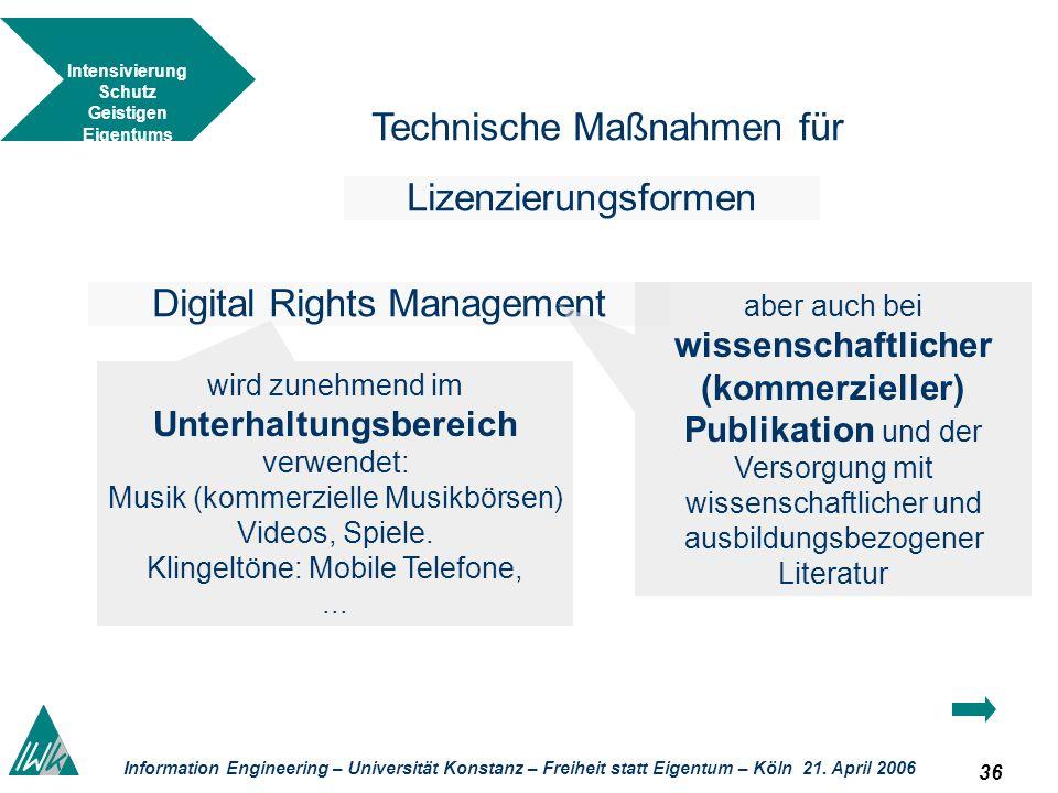 36 Information Engineering – Universität Konstanz – Freiheit statt Eigentum – Köln 21. April 2006 Technische Maßnahmen für Lizenzierungsformen Digital