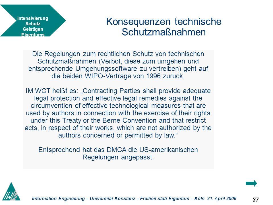 37 Information Engineering – Universität Konstanz – Freiheit statt Eigentum – Köln 21. April 2006 Konsequenzen technische Schutzmaßnahmen Die Regelung