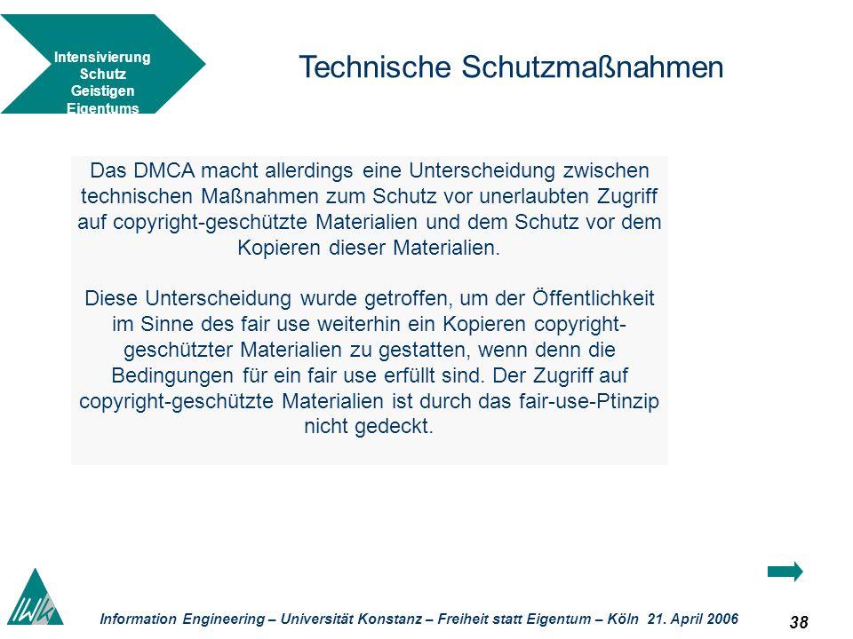 38 Information Engineering – Universität Konstanz – Freiheit statt Eigentum – Köln 21. April 2006 Technische Schutzmaßnahmen Das DMCA macht allerdings