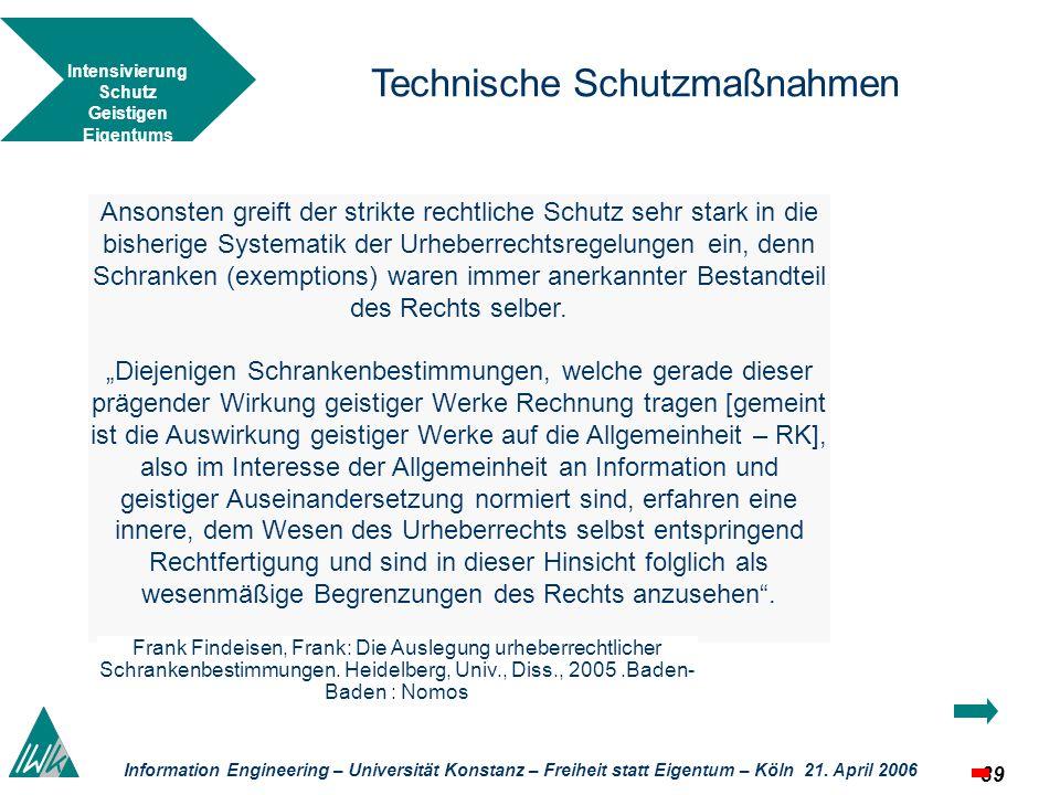 39 Information Engineering – Universität Konstanz – Freiheit statt Eigentum – Köln 21. April 2006 Technische Schutzmaßnahmen Ansonsten greift der stri