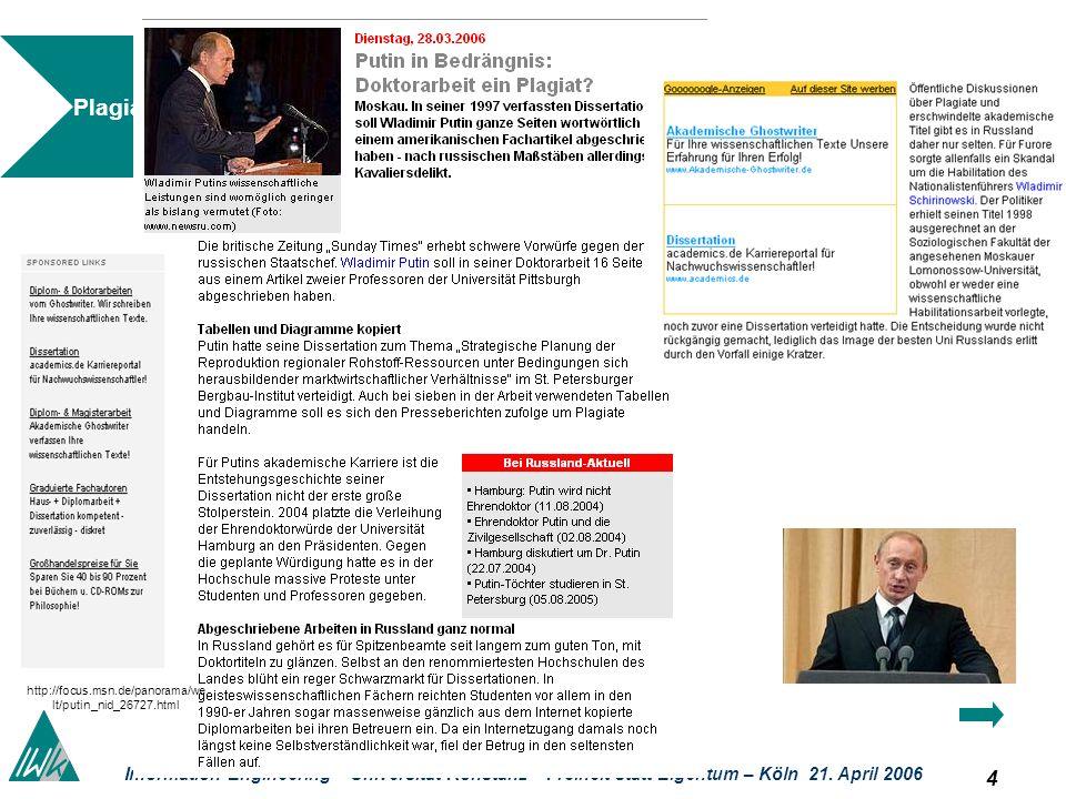 4 Information Engineering – Universität Konstanz – Freiheit statt Eigentum – Köln 21. April 2006 Plagiate http://focus.msn.de/panorama/we lt/putin_nid