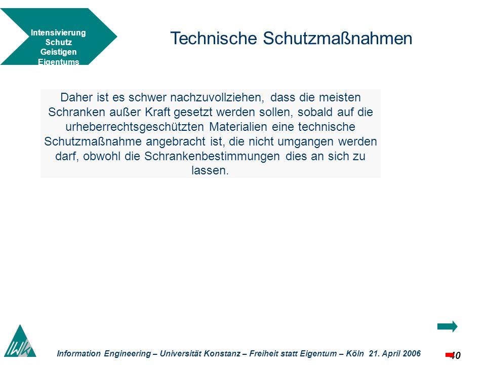 40 Information Engineering – Universität Konstanz – Freiheit statt Eigentum – Köln 21. April 2006 Technische Schutzmaßnahmen Daher ist es schwer nachz
