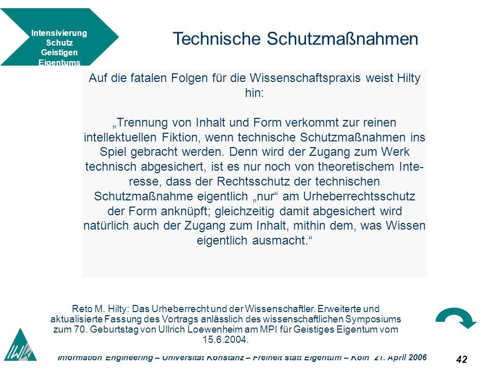 42 Information Engineering – Universität Konstanz – Freiheit statt Eigentum – Köln 21. April 2006 Technische Schutzmaßnahmen Auf die fatalen Folgen fü