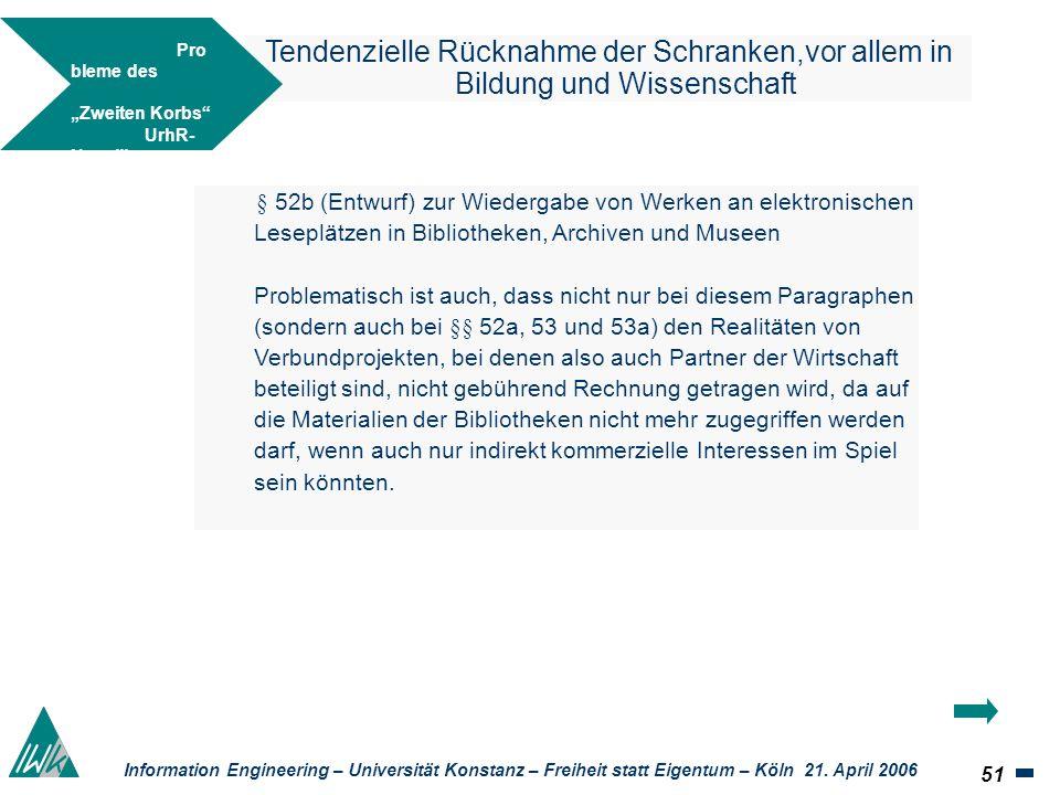 51 Information Engineering – Universität Konstanz – Freiheit statt Eigentum – Köln 21. April 2006 Tendenzielle Rücknahme der Schranken,vor allem in Bi