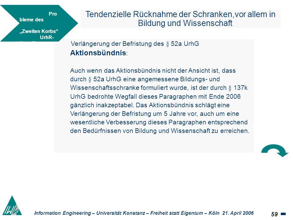 59 Information Engineering – Universität Konstanz – Freiheit statt Eigentum – Köln 21. April 2006 Tendenzielle Rücknahme der Schranken,vor allem in Bi
