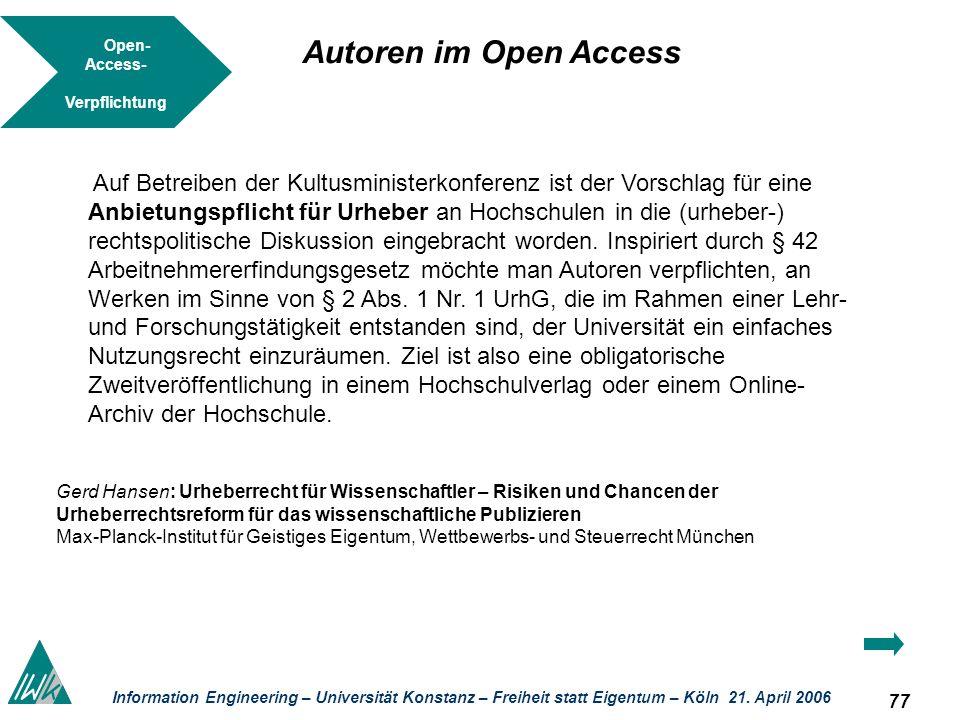 77 Information Engineering – Universität Konstanz – Freiheit statt Eigentum – Köln 21. April 2006 Open- Access- Verpflichtung Auf Betreiben der Kultus