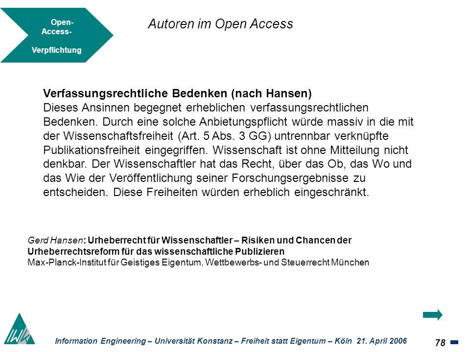 78 Information Engineering – Universität Konstanz – Freiheit statt Eigentum – Köln 21. April 2006 Open- Access- Verpflichtung Verfassungsrechtliche Be