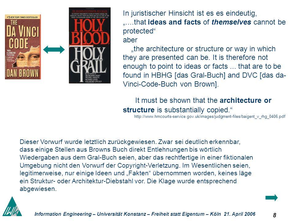 8 Information Engineering – Universität Konstanz – Freiheit statt Eigentum – Köln 21. April 2006 In juristischer Hinsicht ist es es eindeutig,....that