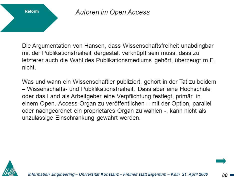 80 Information Engineering – Universität Konstanz – Freiheit statt Eigentum – Köln 21. April 2006 Reform Die Argumentation von Hansen, dass Wissenscha