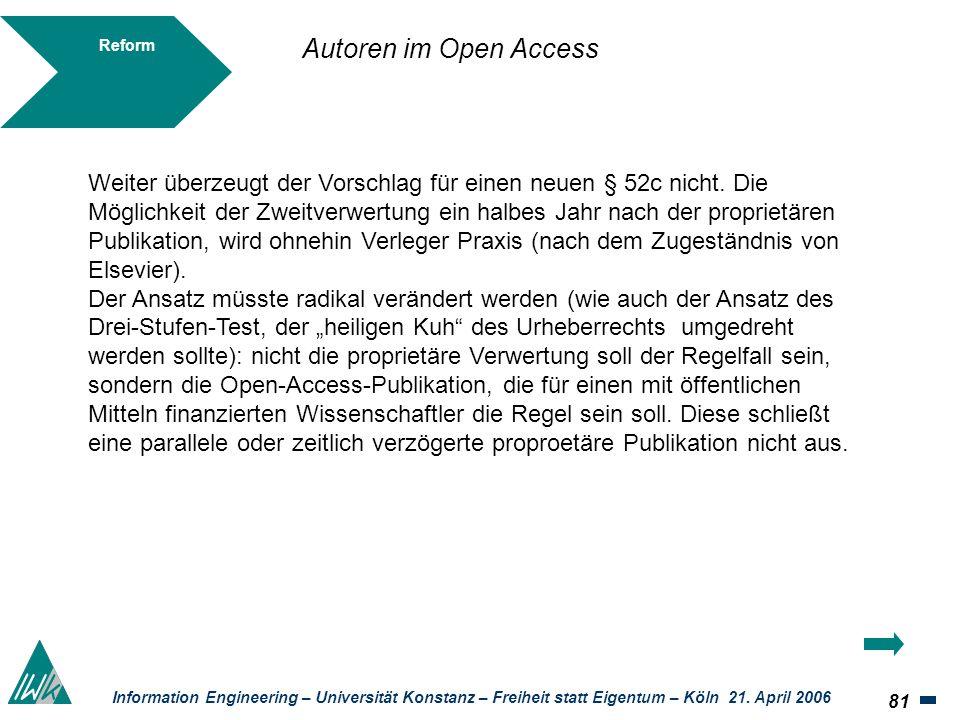 81 Information Engineering – Universität Konstanz – Freiheit statt Eigentum – Köln 21. April 2006 Reform Weiter überzeugt der Vorschlag für einen neue