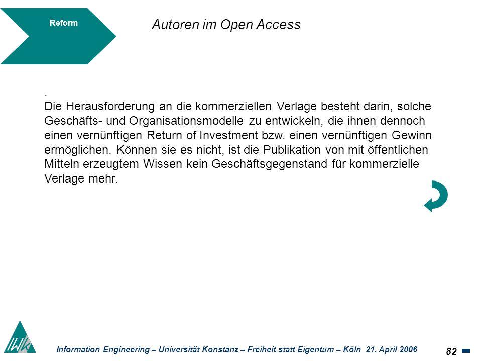 82 Information Engineering – Universität Konstanz – Freiheit statt Eigentum – Köln 21. April 2006 Reform. Die Herausforderung an die kommerziellen Ver