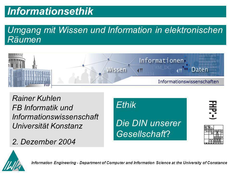 83 Information Engineering - Department of Computer and Information Science University of Constance Informationsethik- Wissen und Information in elektronischen Räumen - Potsdam 02.12.2004 Widerspruch.