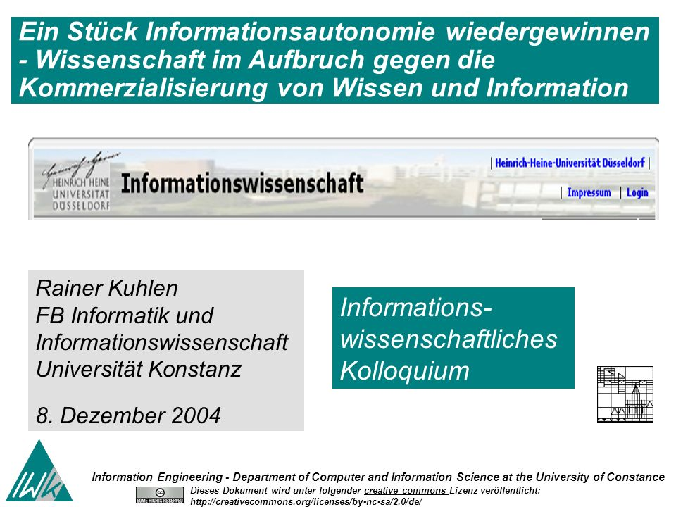 2 Information Engineering - Department of Computer and Information Science University of Constance Informationsautonomie zurückgewinnen 08.12.2004 Universität Düsseldorf Die Themen und Thesen Infor mations- kompetenz Bedrohu ngen tragedy of the commons .