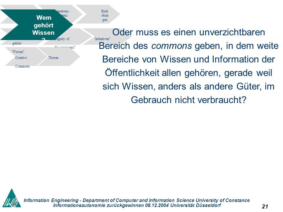 21 Information Engineering - Department of Computer and Information Science University of Constance Informationsautonomie zurückgewinnen 08.12.2004 Un
